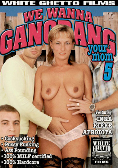 We Wanna Gangbang Your Mom 5