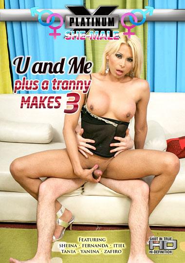 U And Me Plus A Tranny Makes 3