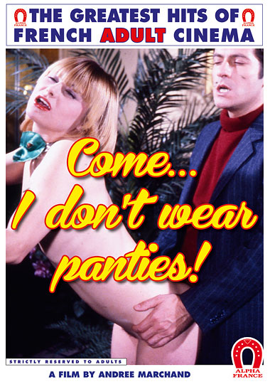 Come...I Don't Wear Panties -French